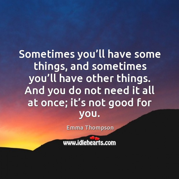 Sometimes you'll have some things, and sometimes you'll have other things. Image