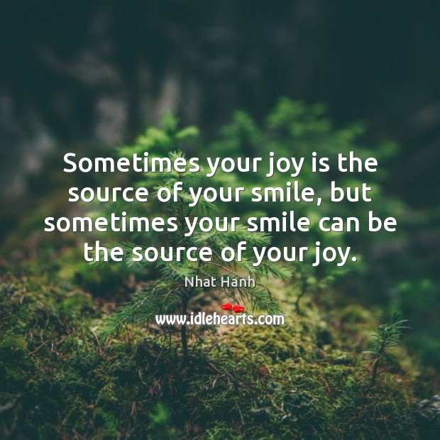Image, Sometimes your joy is the source of your smile, but sometimes your