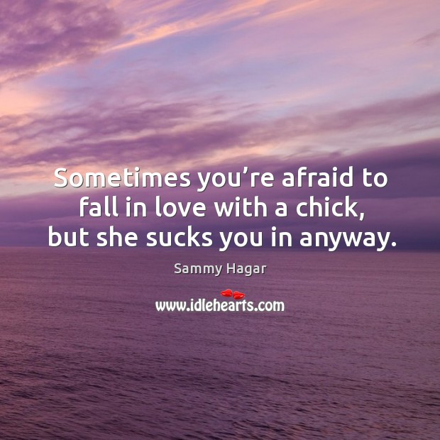 Image, Sometimes you're afraid to fall in love with a chick, but she sucks you in anyway.