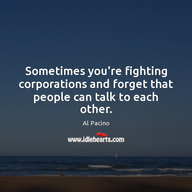 Sometimes you're fighting corporations and forget that people can talk to each other. Image