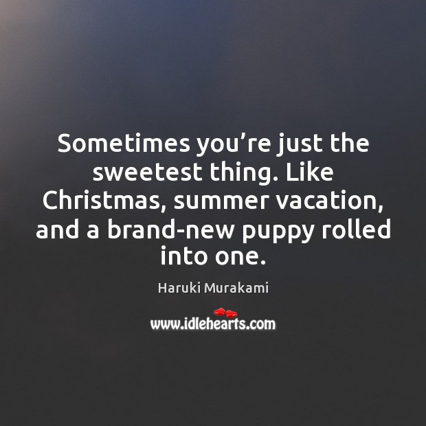 Sometimes you're just the sweetest thing. Like Christmas, summer vacation, and Image
