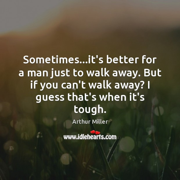 Sometimes…it's better for a man just to walk away. But if Image