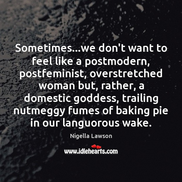 Image, Sometimes…we don't want to feel like a postmodern, postfeminist, overstretched woman