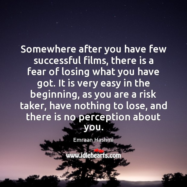 Somewhere after you have few successful films, there is a fear of Image