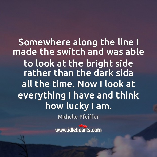 Somewhere along the line I made the switch and was able to Michelle Pfeiffer Picture Quote