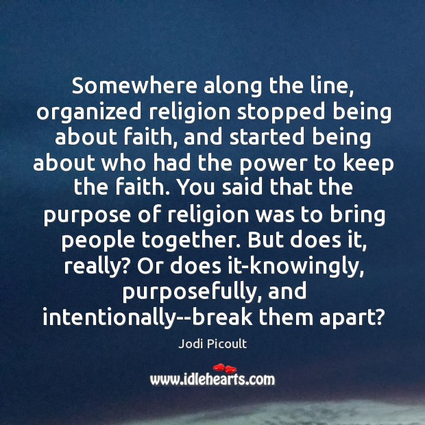Somewhere along the line, organized religion stopped being about faith, and started Image