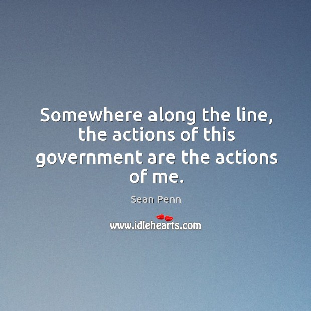 Somewhere along the line, the actions of this government are the actions of me. Image