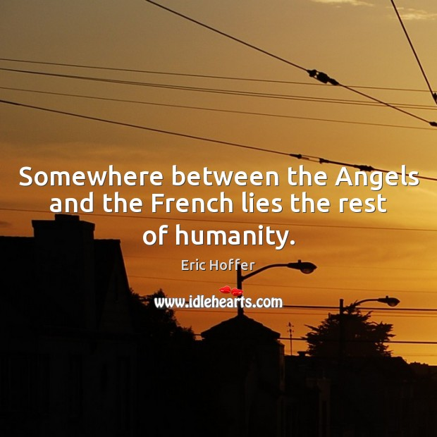 Image, Somewhere between the Angels and the French lies the rest of humanity.