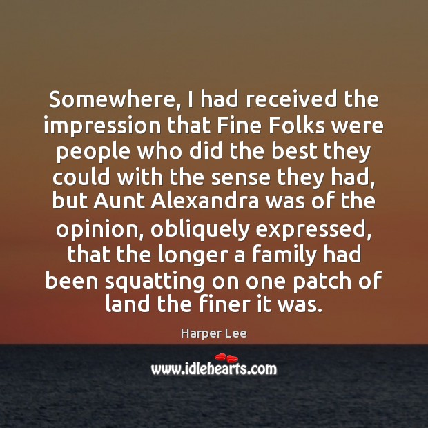 Somewhere, I had received the impression that Fine Folks were people who Harper Lee Picture Quote