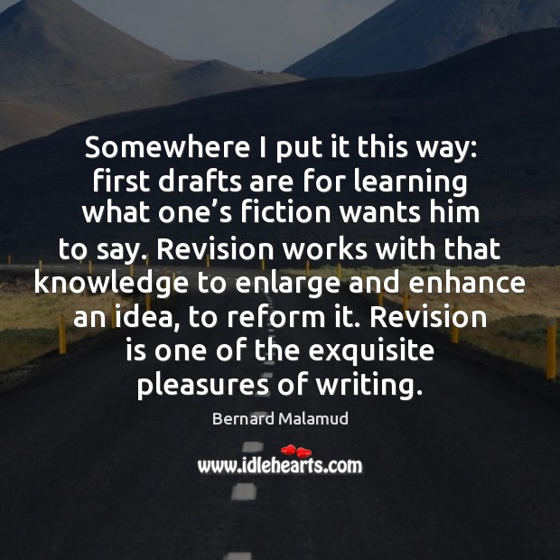 Image, Somewhere I put it this way: first drafts are for learning what