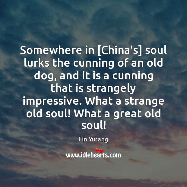 Image, Somewhere in [China's] soul lurks the cunning of an old dog, and