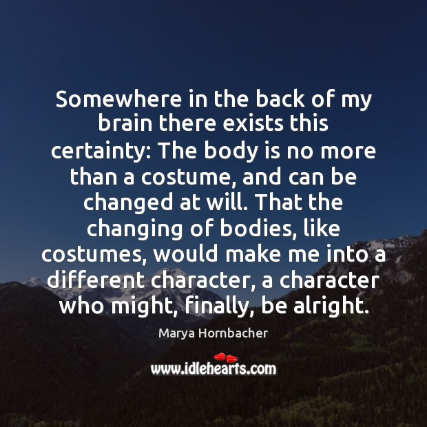 Somewhere in the back of my brain there exists this certainty: The Marya Hornbacher Picture Quote