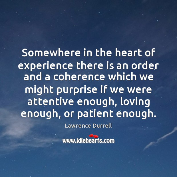 Somewhere in the heart of experience there is an order and a Patient Quotes Image