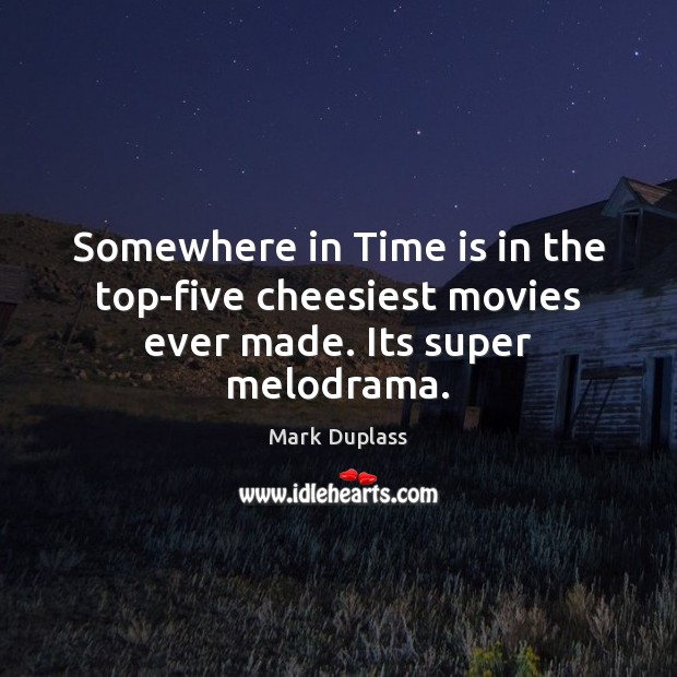 Somewhere in Time is in the top-five cheesiest movies ever made. Its super melodrama. Mark Duplass Picture Quote