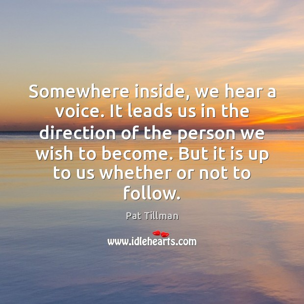 Somewhere inside, we hear a voice. It leads us in the direction Pat Tillman Picture Quote