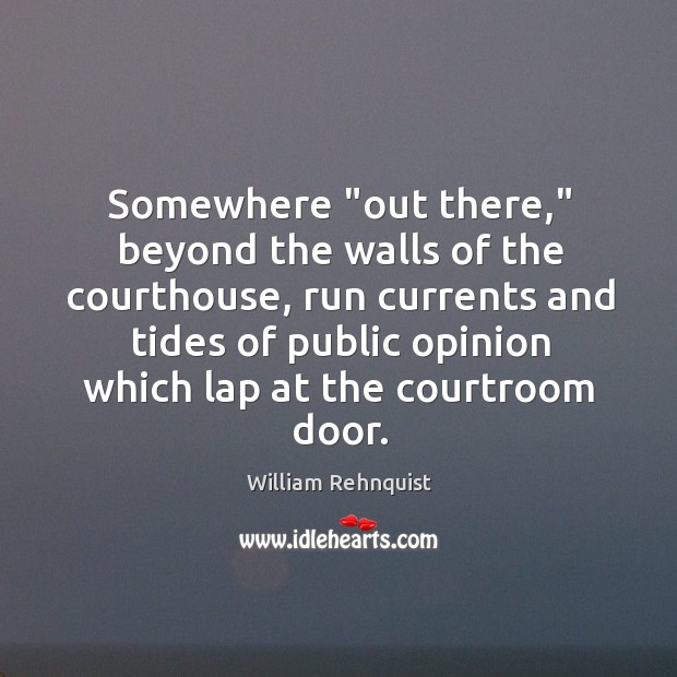 """Somewhere """"out there,"""" beyond the walls of the courthouse, run currents and Image"""