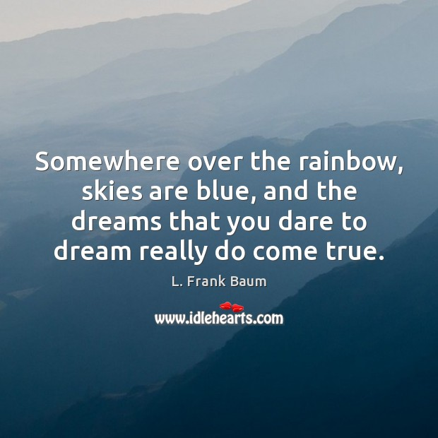 Somewhere over the rainbow, skies are blue, and the dreams that you Dream Quotes Image
