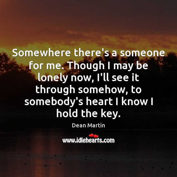 Somewhere there's a someone for me. Though I may be lonely now, Image
