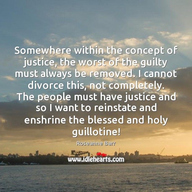 Somewhere within the concept of justice, the worst of the guilty must Divorce Quotes Image