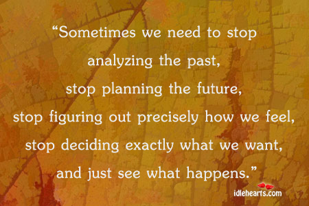 Sometimes We Need To Stop Analyzing The….