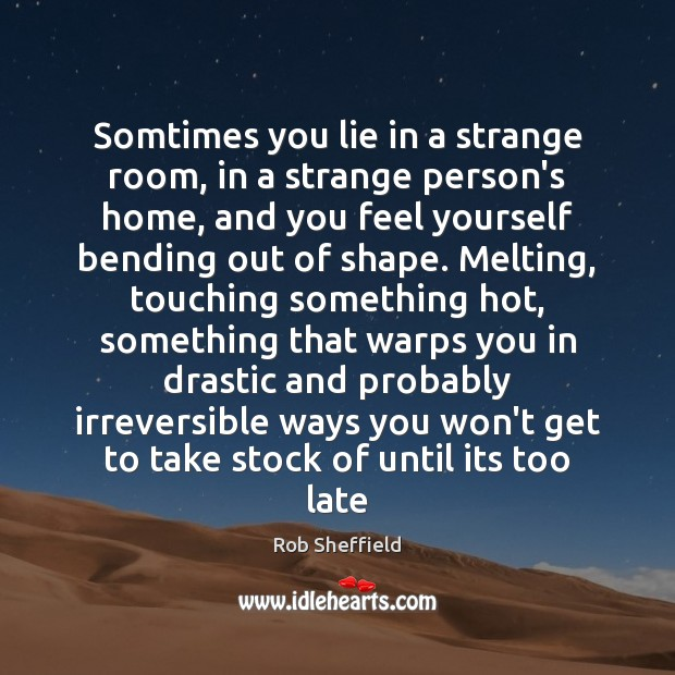 Somtimes you lie in a strange room, in a strange person's home, Rob Sheffield Picture Quote