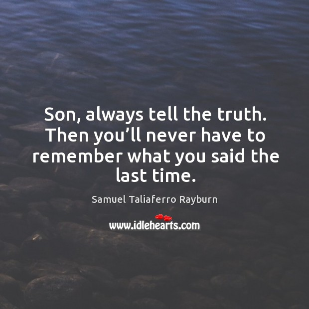 Image, Son, always tell the truth. Then you'll never have to remember what you said the last time.