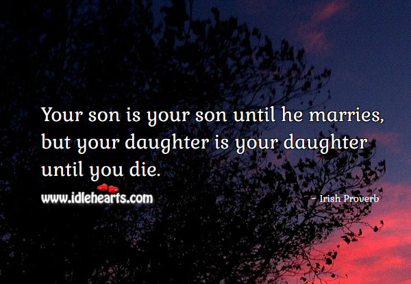 Your Son Is Yours Until He Marries, But Your Daughter Until You Die