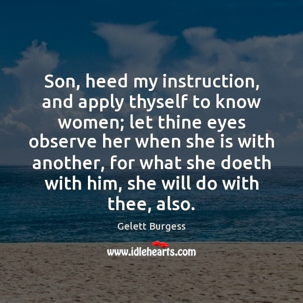 Image, Son, heed my instruction, and apply thyself to know women; let thine