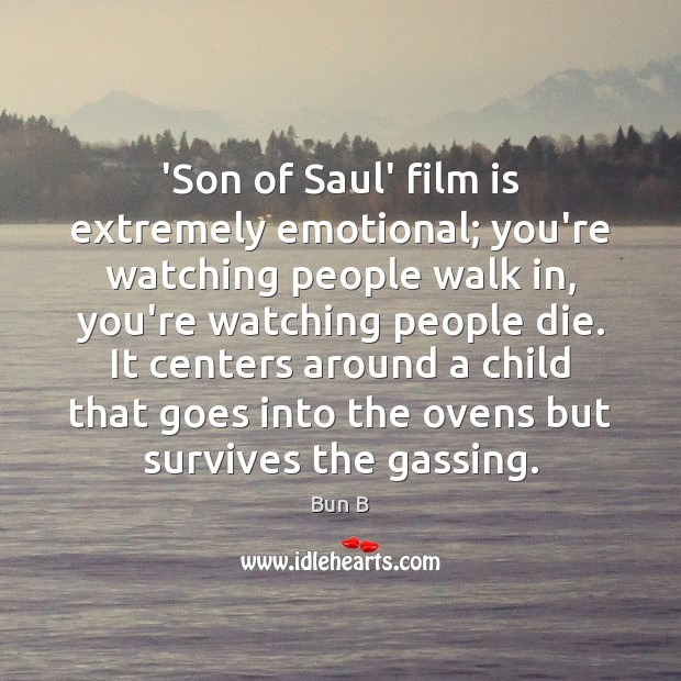 'Son of Saul' film is extremely emotional; you're watching people walk in, Bun B Picture Quote