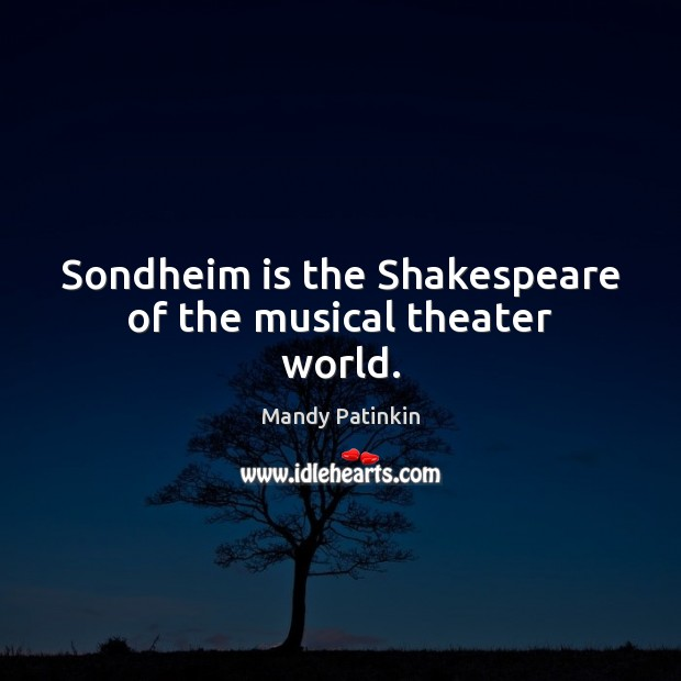 Image, Sondheim is the Shakespeare of the musical theater world.