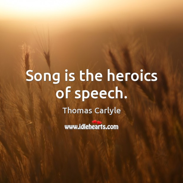 Song is the heroics of speech. Image