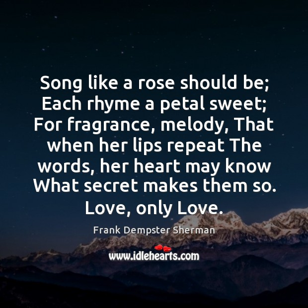 Song like a rose should be; Each rhyme a petal sweet; For Image