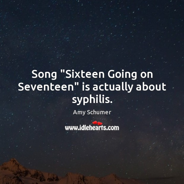 "Song ""Sixteen Going on Seventeen"" is actually about syphilis. Image"