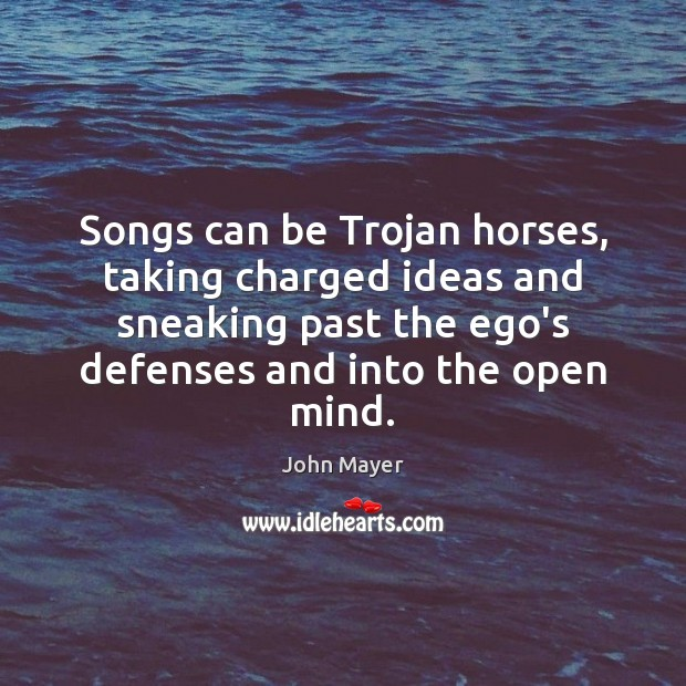 Songs can be Trojan horses, taking charged ideas and sneaking past the Image