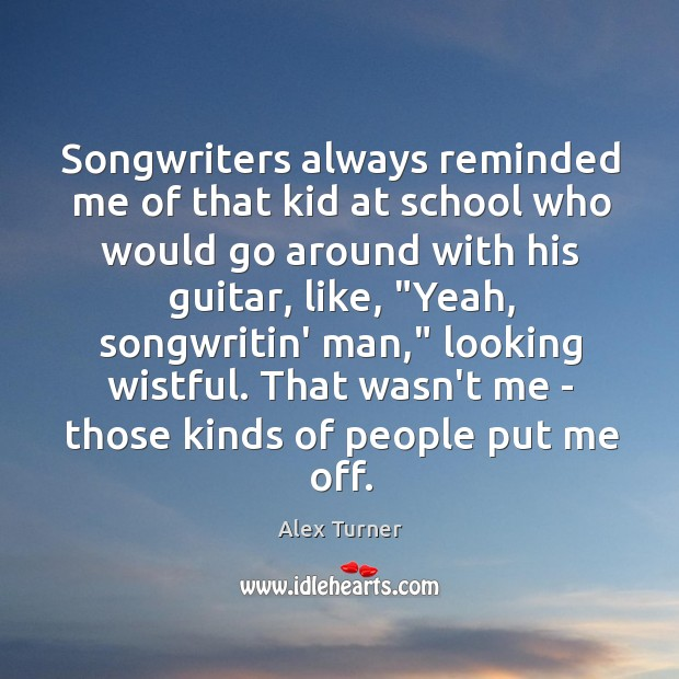 Songwriters always reminded me of that kid at school who would go Image