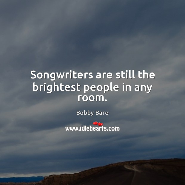 Image, Songwriters are still the brightest people in any room.