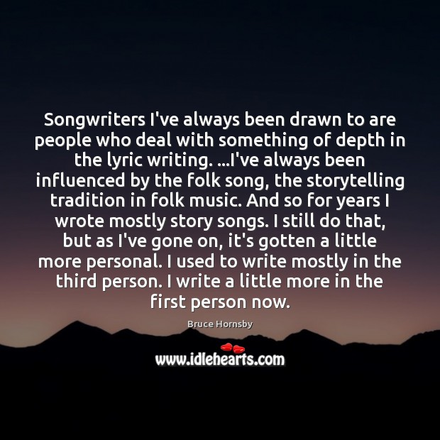 Songwriters I've always been drawn to are people who deal with something Image