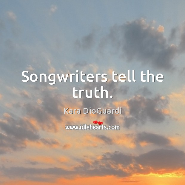 Songwriters tell the truth. Image