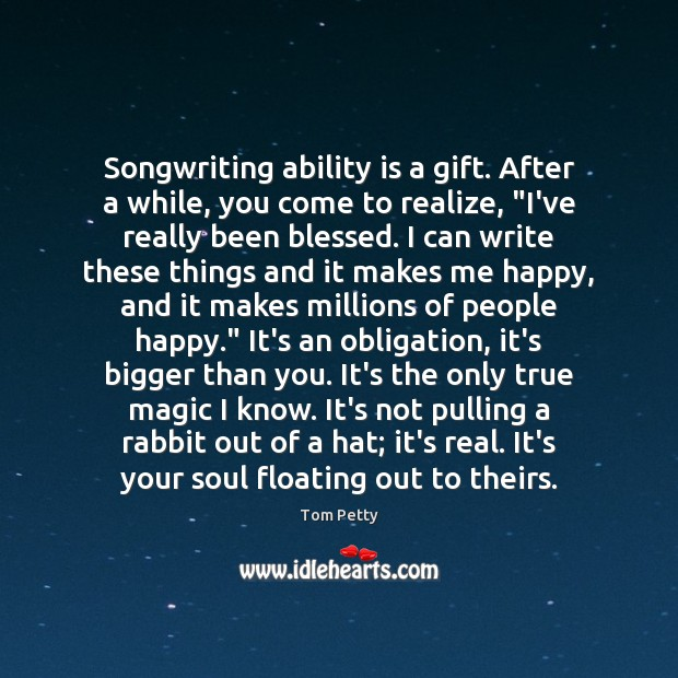 """Songwriting ability is a gift. After a while, you come to realize, """" Tom Petty Picture Quote"""