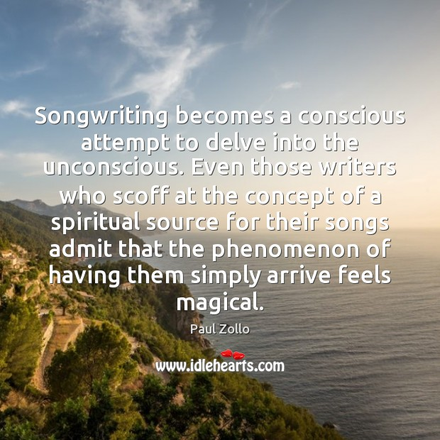 Songwriting becomes a conscious attempt to delve into the unconscious. Even those Image