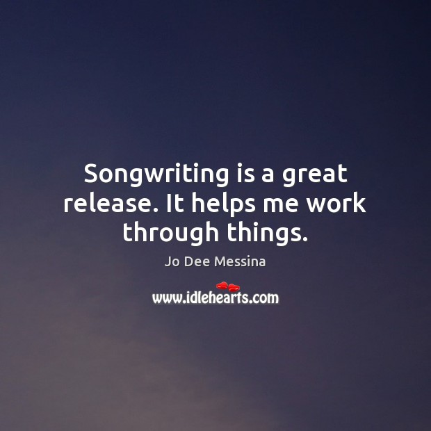 Songwriting is a great release. It helps me work through things. Image