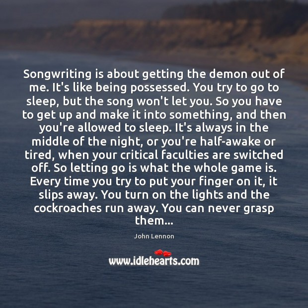 Songwriting is about getting the demon out of me. It's like being Letting Go Quotes Image