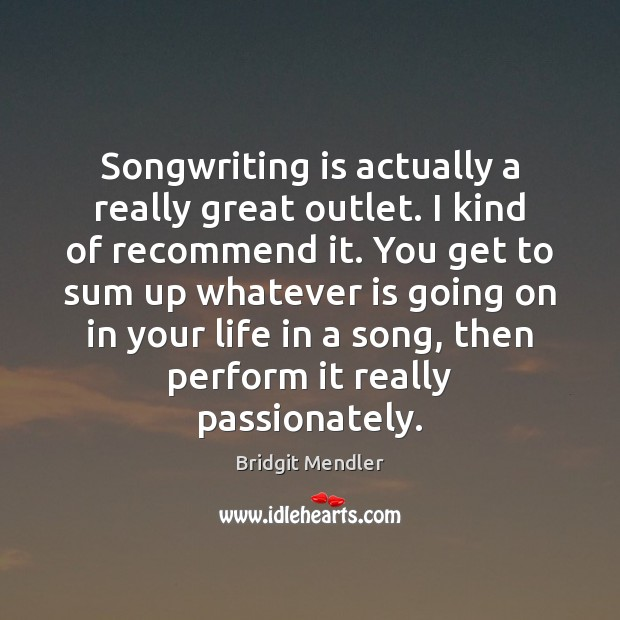 Image, Songwriting is actually a really great outlet. I kind of recommend it.