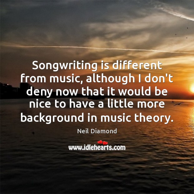 Image, Songwriting is different from music, although I don't deny now that it
