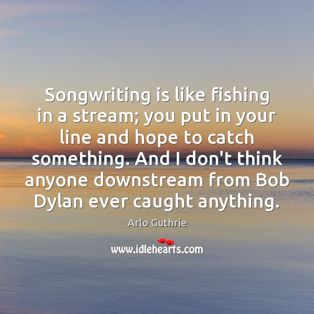 Image, Songwriting is like fishing in a stream; you put in your line