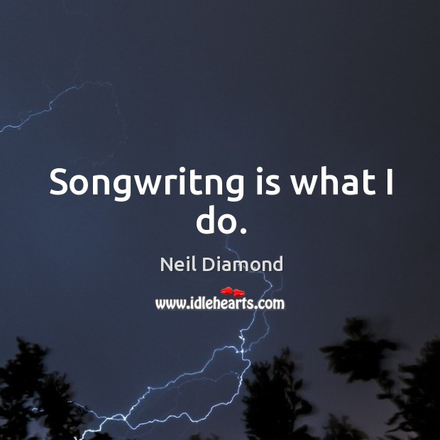 Songwritng is what I do. Image