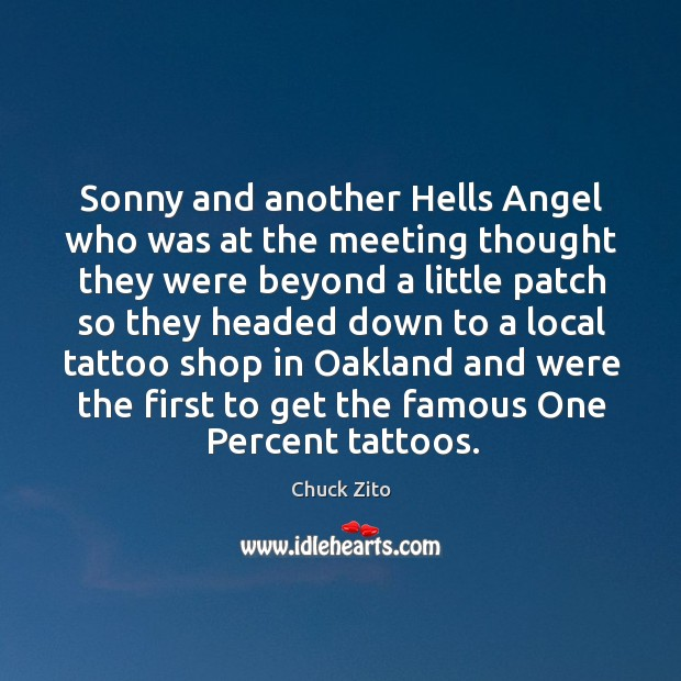 Sonny and another hells angel who was at the meeting thought Chuck Zito Picture Quote