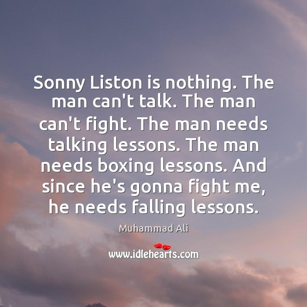 Sonny Liston is nothing. The man can't talk. The man can't fight. Muhammad Ali Picture Quote