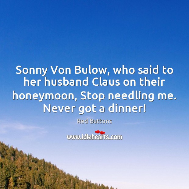 Sonny Von Bulow, who said to her husband Claus on their honeymoon, Red Buttons Picture Quote