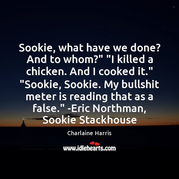 "Sookie, what have we done? And to whom?"" ""I killed a chicken. Charlaine Harris Picture Quote"